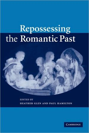 Repossessing the Romantic Past book written by Heather Glen