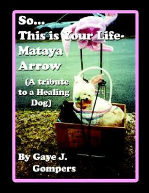 So This Is Your Life- Mataya Arrow book written by Gaye J. Gompers