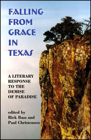 Falling from Grace in Texas: A Literary Response to the Demise of Paradise book written by Rick Bass