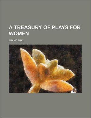 A Treasury of Plays for Women book written by Frank Shay