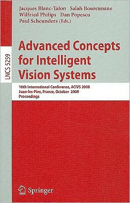 Advanced Concepts for Intelligent Vision Systems: 10th International Conference, ACIVS 2008, Juan-Les-Pins, France, October 20-24, 2008 Proceedings book written by Jacques Blanc-Talon