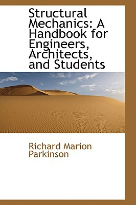 Structural Mechanics: A Handbook for Engineers, Architects, and Students book written by Parkinson, Richard Marion