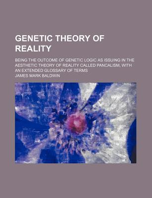 Genetic Theory of Reality book written by Baldwin, James Mark