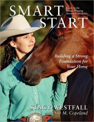 Smart Start: Building a Strong Foundation for Your Horse book written by Stacy Westfall