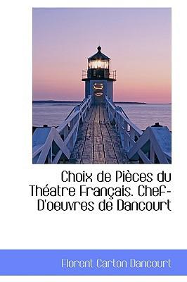 Choix de Pi Ces Du Th Atre Fran Ais. Chef-D'Oeuvres de Dancourt book written by Dancourt, Florent Carton