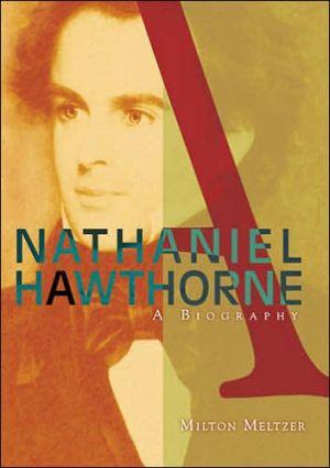 Nathaniel Hawthorne: A Biography book written by Milton Meltzer