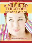 A Mile in My Flip-Flops book written by Melody Carlson