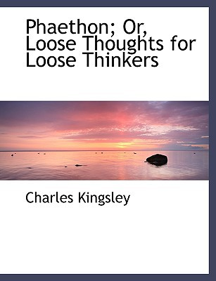 Phaethon; Or, Loose Thoughts for Loose Thinkers written by Kingsley, Charles