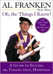 Oh, the Things I Know!: A Guide to Success, or, Failing That, Happiness written by Al Franken
