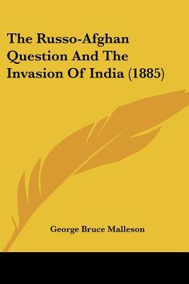 The Russo-Afghan Question and the Invasion of India (1885) written by Malleson, George Bruce