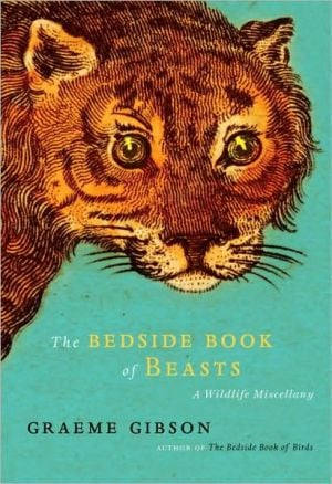 The Bedside Book of Beasts: A Wildlife Miscellany book written by Graeme Gibson