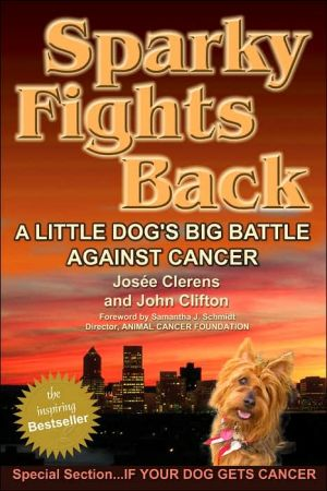 Sparky Fights Back: A Little Dog's Big Battle Against Cancer book written by Josée Clerens