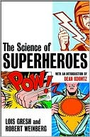 The Science of Superheroes book written by Lois H. Gresh