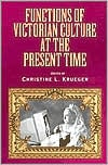 Functions of Victorian Culture at the Present Time written by Christine L. Krueger