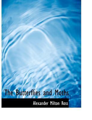 The Butterflies and Moths book written by Ross, Alexander Milton