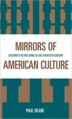 Mirrors of American Culture: Children's Fiction Series in the Twentieth Century book written by Paul Deane