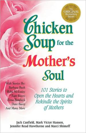 Chicken Soup for the Mother's Soul: 101 Stories to Open the Hearts and Rekindle the Spirits of Mothers written by Jack Canfield