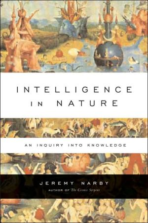 Intelligence in Nature: An Inquiry Into Knowledge book written by Jeremy Narby