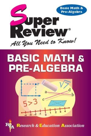 Super Review: Basic Math & Pre-Algebra book written by The Staff of REA