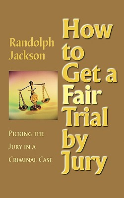 How to Get a Fair Trial by Jury written by Jackson, Randolph