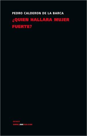 Quien Hallara Mujer Fuerte? book written by Pedro Calderon de la Barca