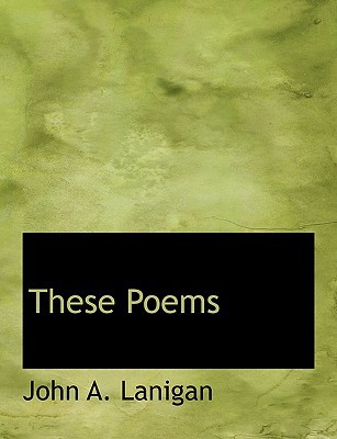 These Poems book written by Lanigan, John A.