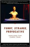 Funny, Strange, Provocative: Seven Plays from Clubbed Thumb book written by Maria Striar