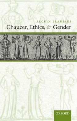 Chaucer, Ethics, and Gender book written by Alcuin Blamires