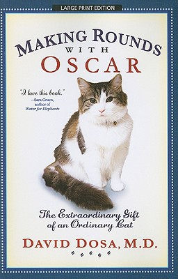 Making Rounds with Oscar: The Extraordinary Gift of an Ordinary Cat book written by M.D., David Dosa David