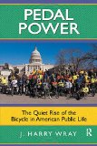 Pedal Power: The Quiet Rise of the Bicycle in American Public Life book written by J. Harry Wray
