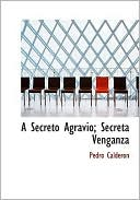 A secreto agravio, secreta venganza book written by Pedro Calderon de la Barca