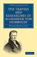 The Travels and Researches of Alexander von Humboldt (Cambridge Library Collection - History) written by William MacGillivray