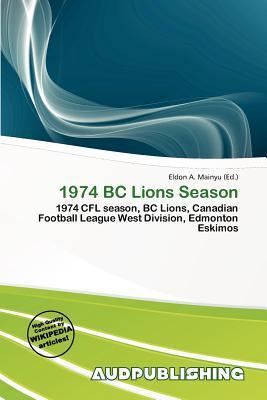 1974 BC Lions Season written by Eldon A. Mainyu