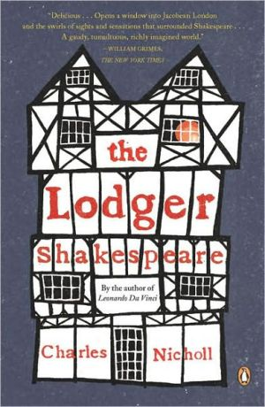 The Lodger Shakespeare: His Life on Silver Street book written by Charles Nicholl