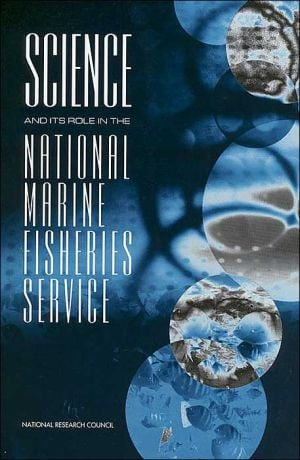 Science and Its Role in the National Marine Fisheries Service: book written by National Research Council
