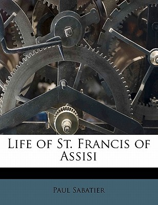 Life of St. Francis of Assisi book written by Paul Sabatier