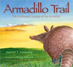 Armadillo Trail: The Northward Journey of the Armadillo book written by Stephen R. Swinburne