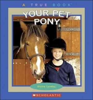 Your Pet Pony book written by Elaine Landau