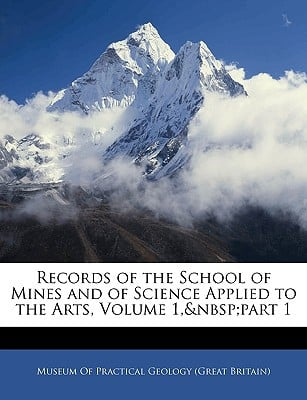 Records of the School of Mines and of Science Applied to the Arts, Volume 1,part 1 written by Museum of Practical Geology (Great Brita