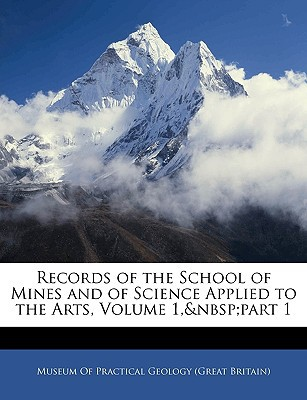 Records of the School of Mines and of Science Applied to the Arts, Volume 1,part 1 book written by Museum of Practical Geology (Great Brita
