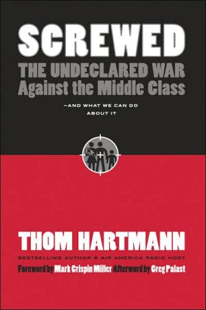 Screwed: The Undeclared War Against the Middle Class - and What We Can Do About It book written by Thom Hartmann