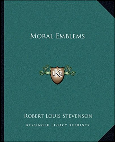 Moral Emblems book written by Robert Louis Stevenson