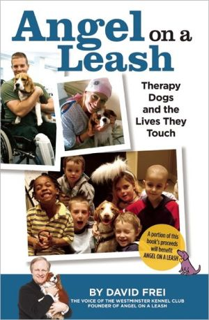 Angel on a Leash: Therapy Dogs and the Lives They Touch book written by David Frei