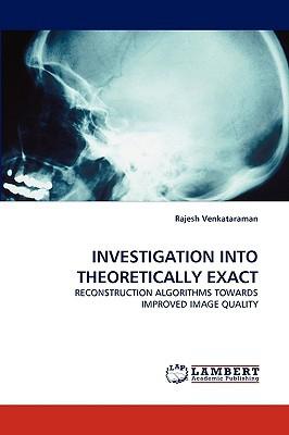 Investigation Into Theoretically Exact written by Venkataraman, Rajesh