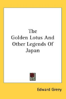 Golden Lotus and Other Legends of Japan book written by Edward Greey