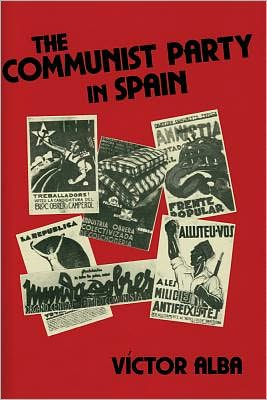 The Communist Party in Spain book written by Victor Alba, Vincent G. Smith
