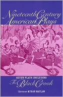 Nineteenth Century American Plays: Seven Plays Including The Black Crook book written by Myron Matlaw