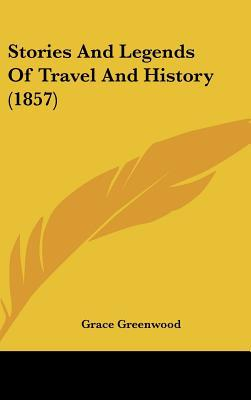 Stories And Legends Of Travel And History (1857) written by Grace Greenwood