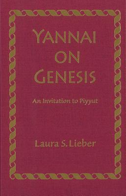 Yannai on Genesis: An Invitation to Piyyut written by Lieber, Laura Suzanne
