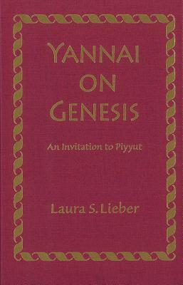 Yannai on Genesis: An Invitation to Piyyut written by Lieber, Laura Suzanne